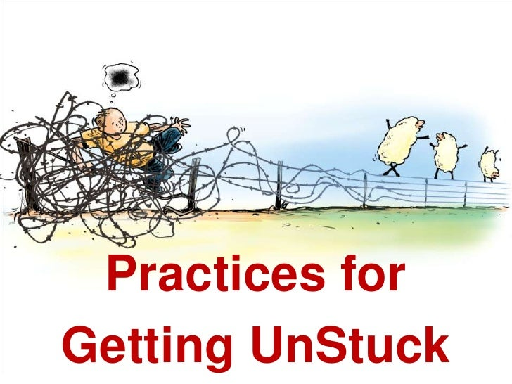 Practices for <br />Getting UnStuck<br />