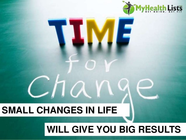 SMALL CHANGES IN LIFE WILL GIVE YOU BIG RESULTS