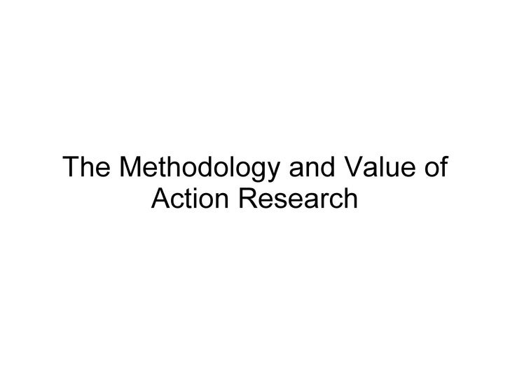 The Methodology and Value of Action Research