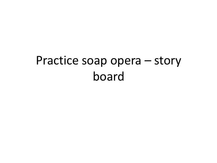 Practice soap opera – story           board