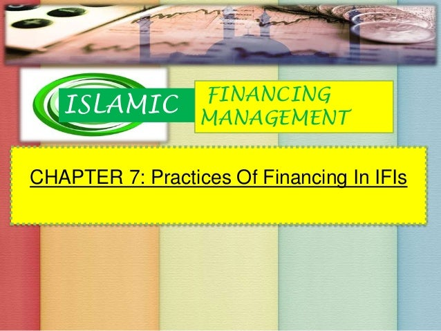 CHAPTER 7: Practices Of Financing In IFIs FINANCING MANAGEMENT ISLAMIC