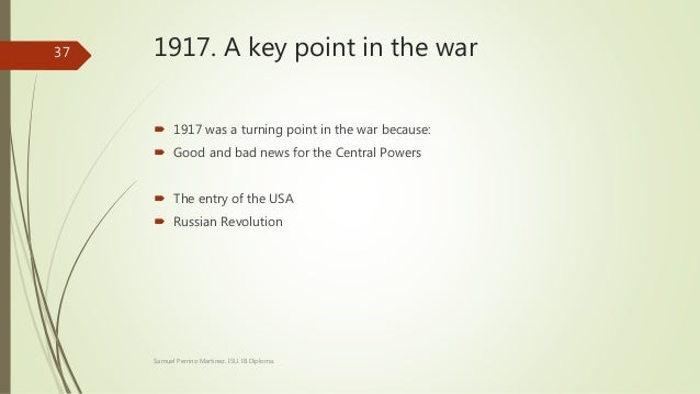 world war 1 turning point essay World war i had left a bitter taste in the mouths of a document similar to wilson's fourteen points, explaining the values that britain and the us would seek to uphold you just finished american foreign policy: isolationism to interventionism (dbq) nice work previous essay.
