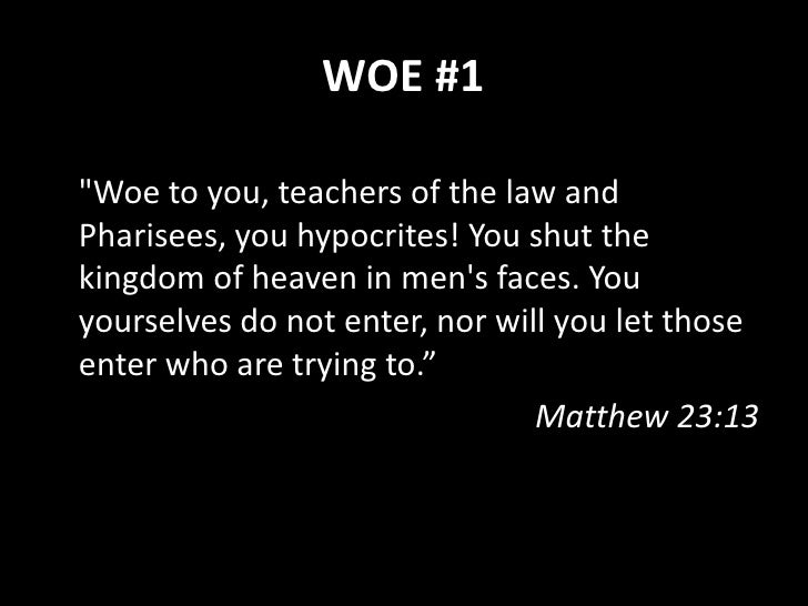 """WOE #2  """"Woe to you, scribes and Pharisees, hypocrites! For you devour widows' houses and for a pretense you make long pra..."""