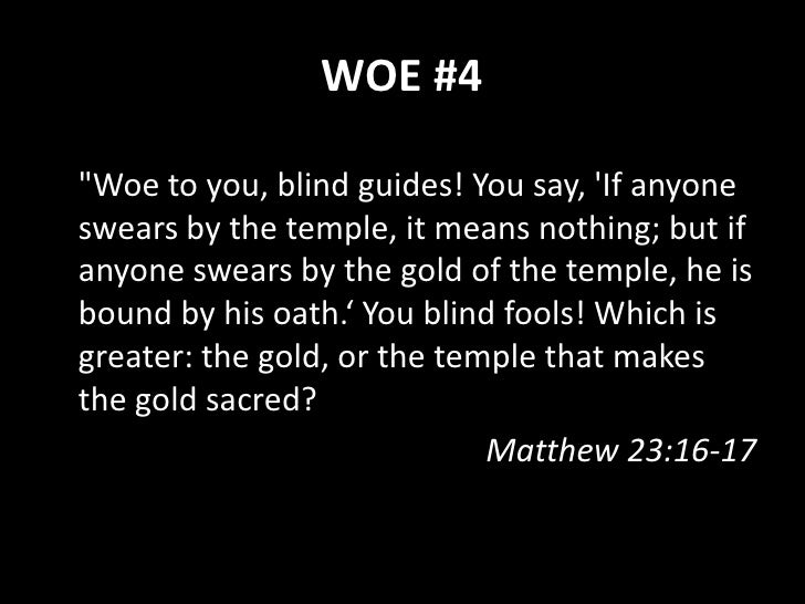 """WOE #5 """"Woe to you, scribes and Pharisees, hypocrites! For you tithe mint and dill and cumin, and have neglected the weigh..."""