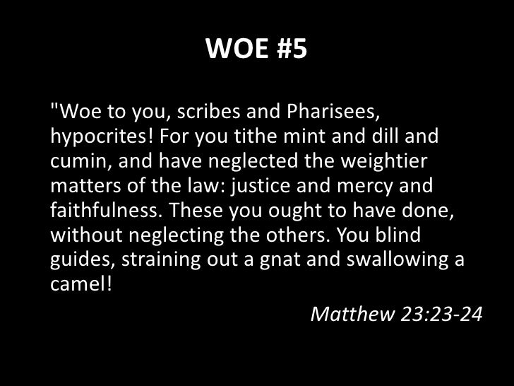 """WOE #6  """"Woe to you, scribes and Pharisees, hypocrites! For you clean the outside of the cup and the plate, but inside the..."""