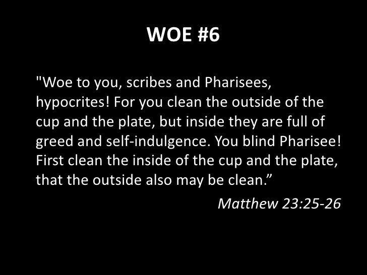 """WOE #7 """"Woe to you, scribes and Pharisees, hypocrites! For you are like whitewashed tombs, which outwardly appear beautifu..."""