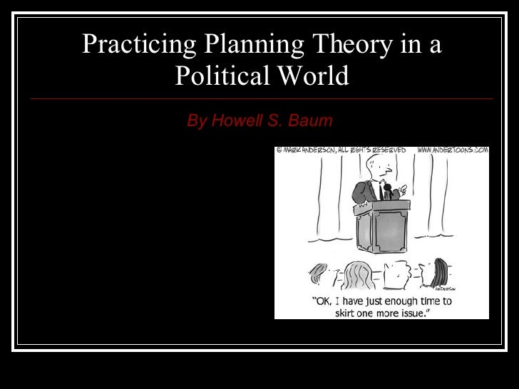 Practicing Planning Theory in a Political World By Howell S. Baum