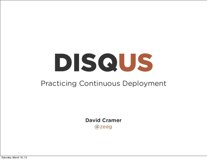 DISQUS                         Practicing Continuous Deployment                                    David Cramer           ...