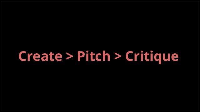Create > Pitch > Critique
