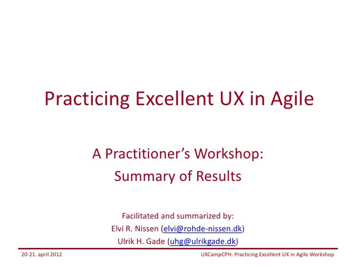 Practicing Excellent UX in Agile                    A Practitioner's Workshop:                       Summary of Results   ...