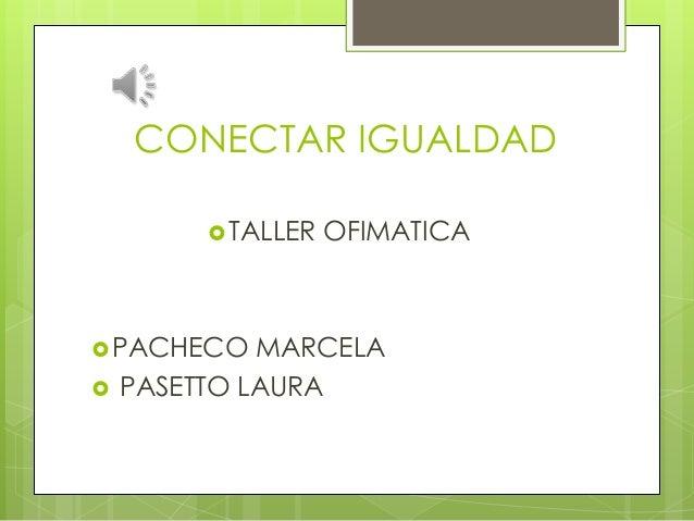 CONECTAR IGUALDAD  TALLER   PACHECO   OFIMATICA  MARCELA PASETTO LAURA