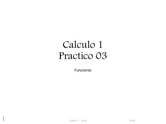 Calculo 1 Practico 03 Funciones 03:44Calculo - 1 by Joe1