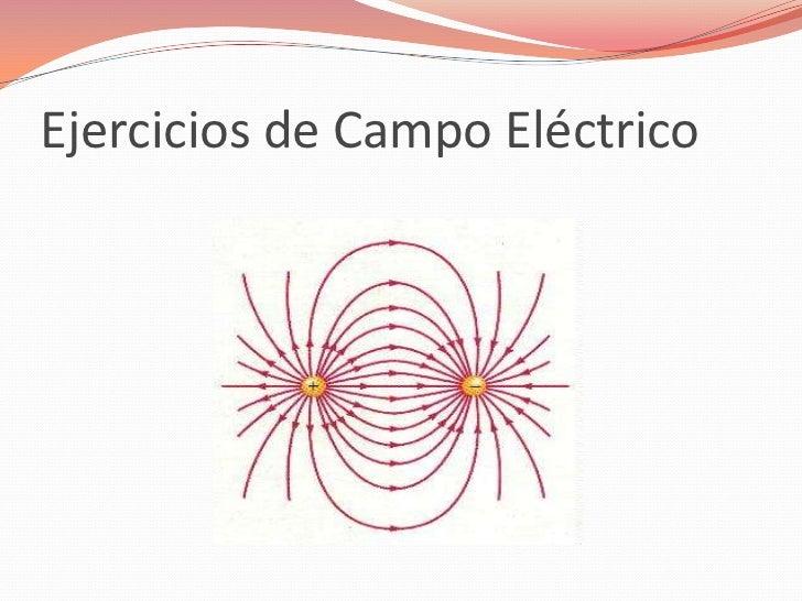 Ejercicios de Campo Eléctrico <br />