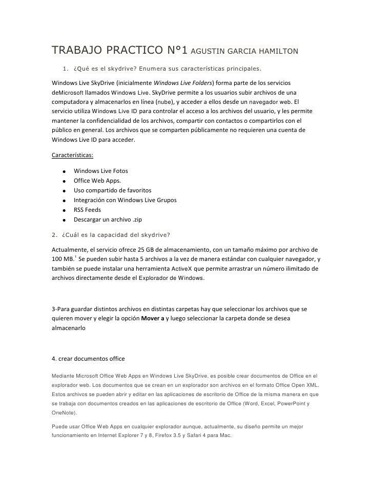 TRABAJO PRACTICO N°1 AGUSTIN GARCIA HAMILTON    1. ¿Qué es el skydrive? Enumera sus características principales.Windows Li...