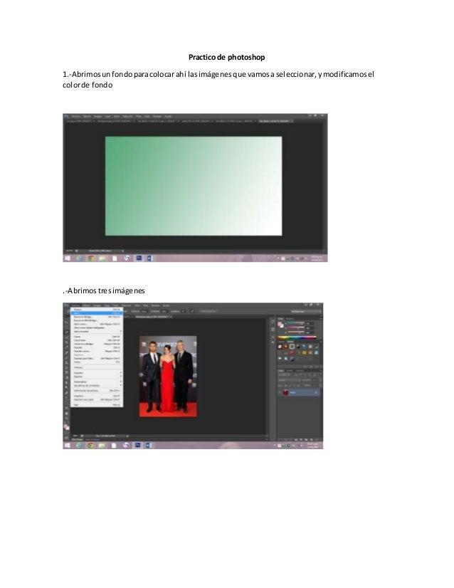 Practico de photoshop 1.-Abrimosunfondoparacolocar ahí lasimágenesque vamosaseleccionar,ymodificamosel colorde fondo .-Abr...