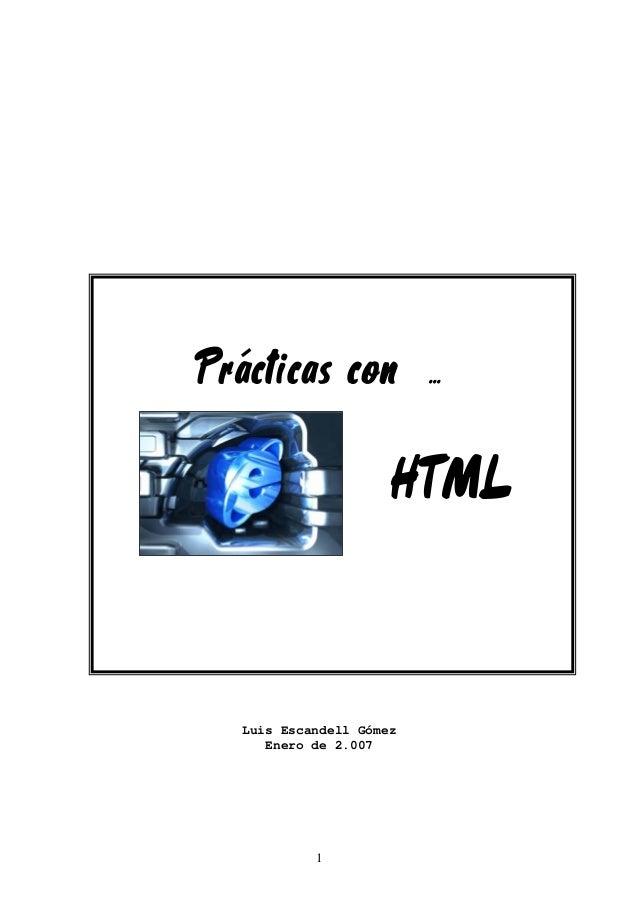Prácticas con . .  HTML  Luis Escandell Gómez Enero de 2.007  1