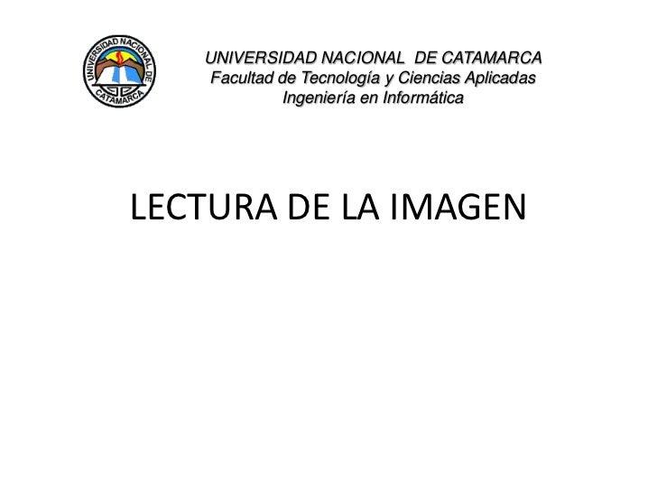 LECTURA DE LA IMAGEN<br />UNIVERSIDAD NACIONAL  DE CATAMARCA                                                              ...