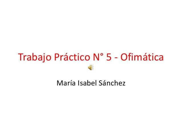 Trabajo Práctico N° 5 - Ofimática María Isabel Sánchez