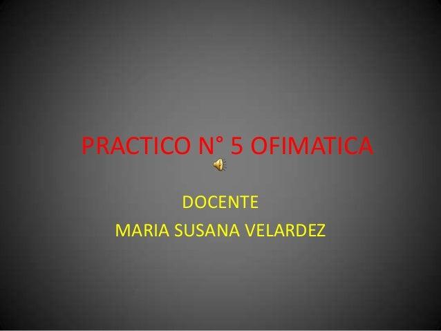 PRACTICO N° 5 OFIMATICA DOCENTE MARIA SUSANA VELARDEZ