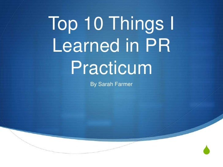 Top 10 Things I Learned in PR Practicum<br />By Sarah Farmer<br />