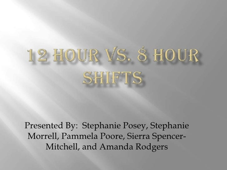 eight hour versus twelve hour shifts effects on 12-hour shifts and fatigue  twelve-hour shifts have been deemed by many to cause  (36 hours for three 12-hour shifts, versus 40 hours for five 8-hour shifts.