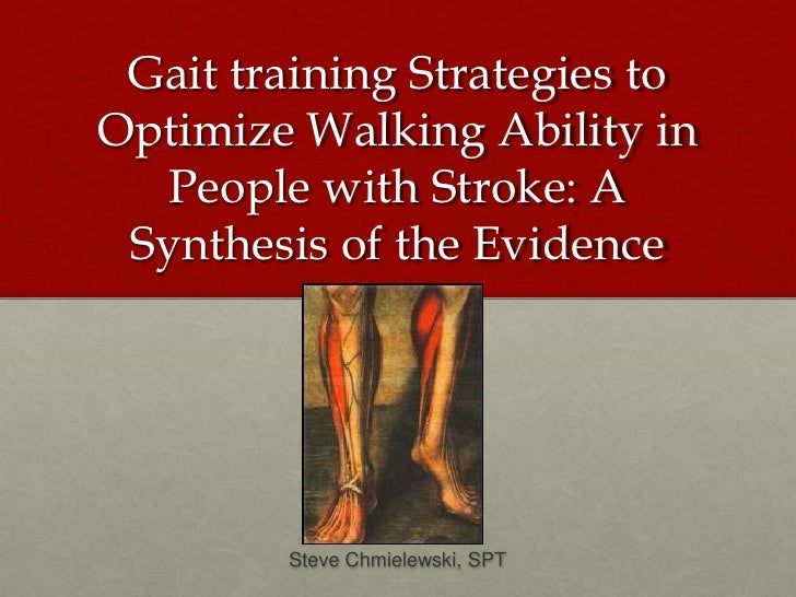 Gait training Strategies to Optimize Walking Ability in People with Stroke: A Synthesis of the Evidence<br />Steve Chmiele...