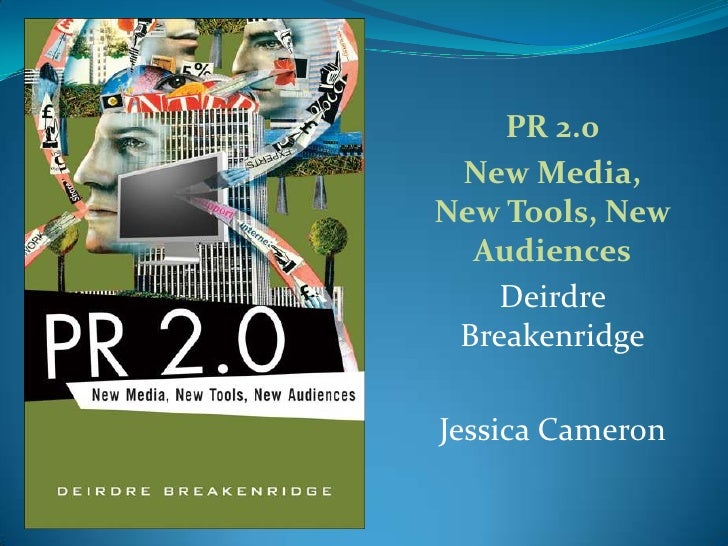 PR 2.0<br />New Media, New Tools, New Audiences<br />Deirdre Breakenridge<br />Jessica Cameron<br />