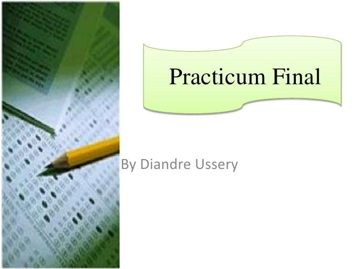 By DiandreUssery<br />Practicum Final<br />