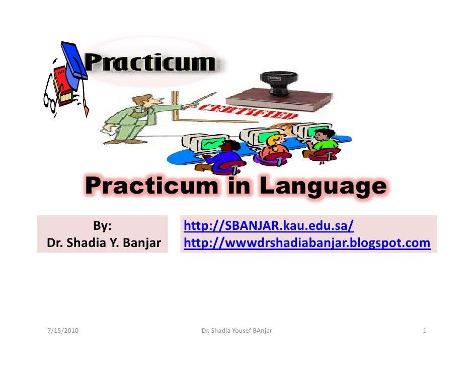 Practicum in Language         By:            http://SBANJAR.kau.edu.sa/ Dr. Shadia Y. Banjar   http://wwwdrshadiabanjar.bl...