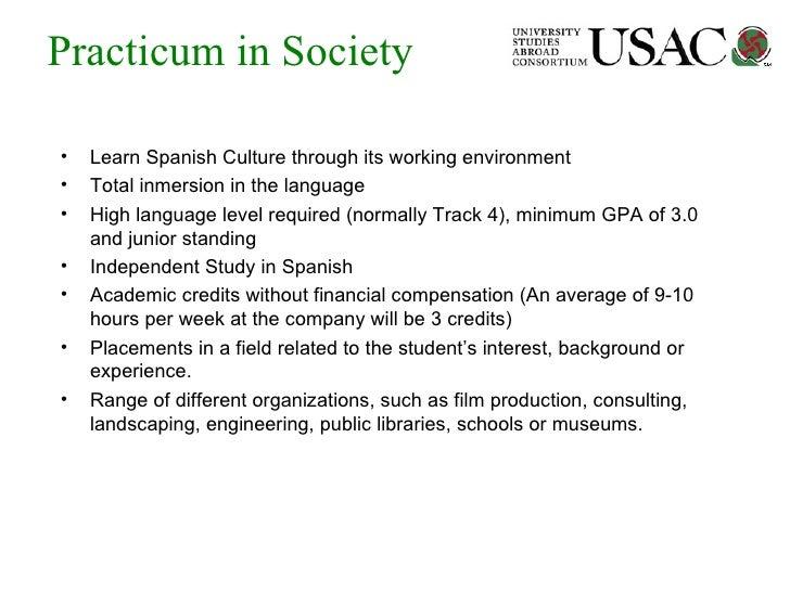 Practicum in Society <ul><li>Learn Spanish Culture through its working environment </li></ul><ul><li>Total inmersion in th...