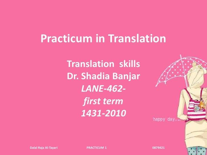 Practicum in Translation<br />Translation  skills<br />Dr. Shadia Banjar<br />LANE-462-<br />first term<br />1431-2010<br ...
