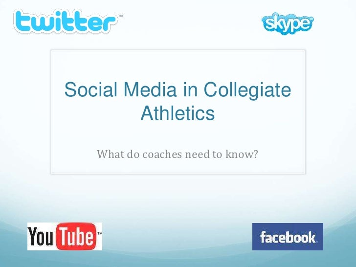 Social Media in Collegiate         Athletics    What do coaches need to know?