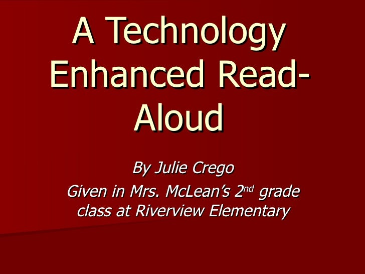 A Technology Enhanced Read-Aloud By Julie Crego Given in Mrs. McLean's 2 nd  grade class at Riverview Elementary