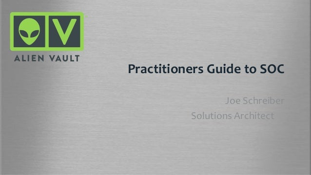 Practitioners Guide to SOCJoe SchreiberSolutions Architect