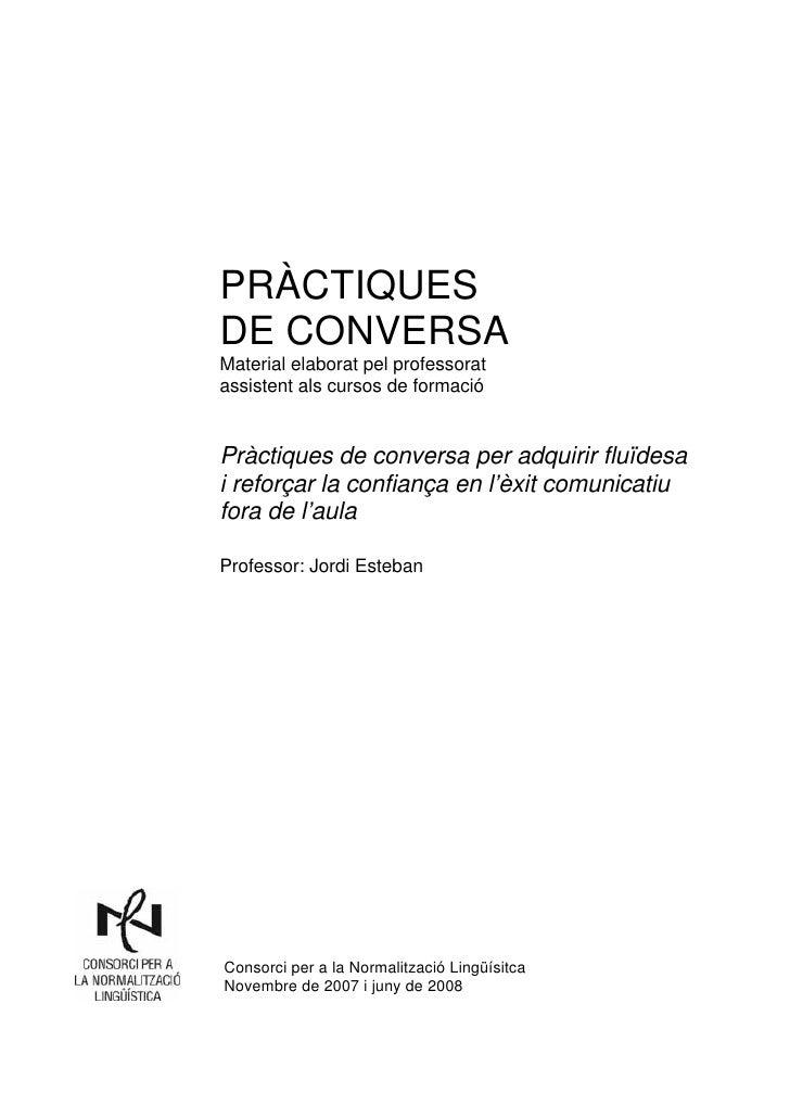 PRÀCTIQUESDE CONVERSAMaterial elaborat pel professoratassistent als cursos de formacióPràctiques de conversa per adquirir ...