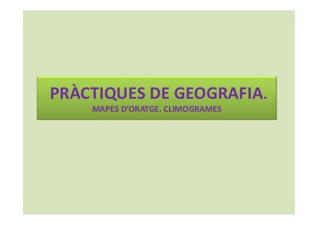 PRÀCTIQUES DE GEOGRAFIA.  MAPES D'ORATGE. CLIMOGRAMES