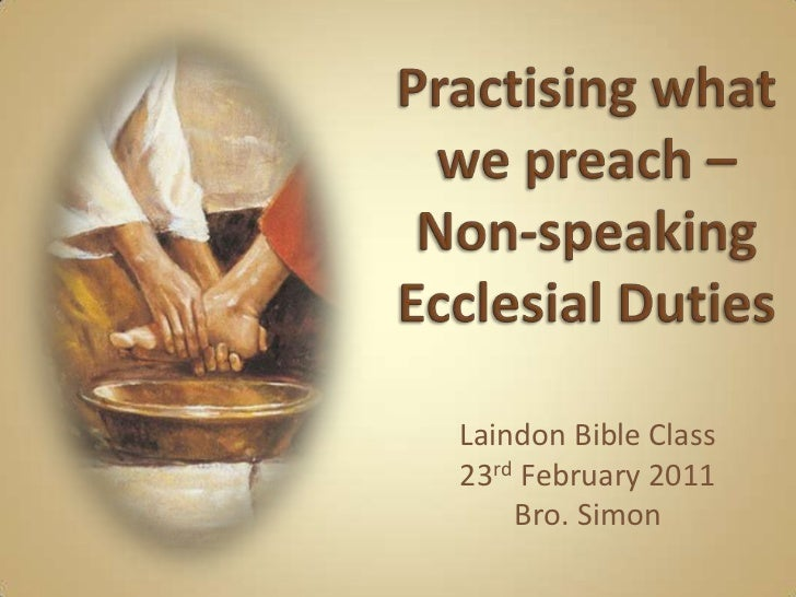 Practising what we preach – Non-speaking Ecclesial Duties<br />Laindon Bible Class<br />23rd February 2011<br />Bro. Simon...