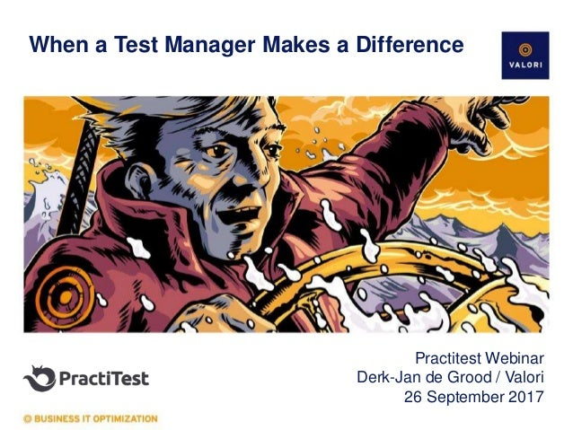 When a Test Manager Makes a Difference Practitest Webinar Derk-Jan de Grood / Valori 26 September 2017