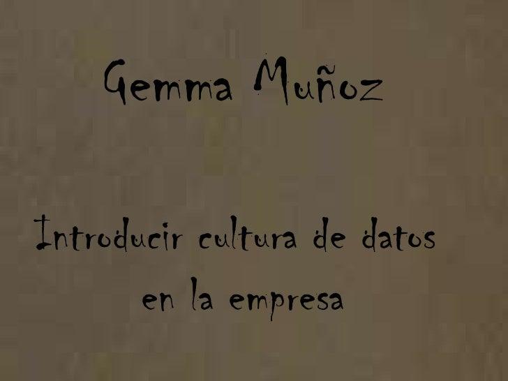 Gemma Muñoz  Introducir cultura de datos        en la empresa