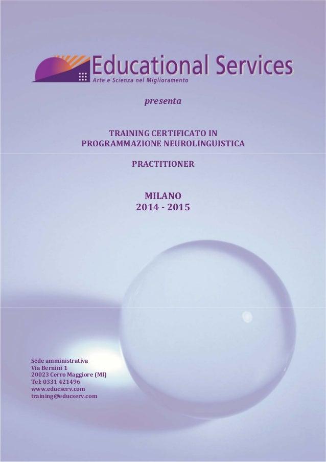 presenta  TRAINING CERTIFICATO IN  PROGRAMMAZIONE NEUROLINGUISTICA  PRACTITIONER  MILANO  2014 ‐ 2015  Sede amministrativa...