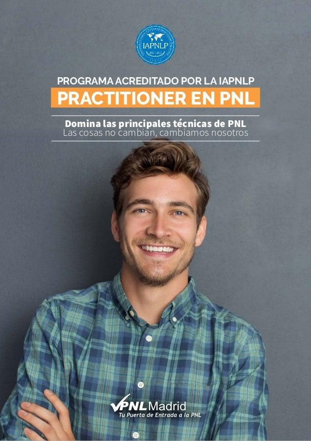 PROGRAMA ACREDITADO POR LA IAPNLP PRACTITIONER EN PNL Domina las principales técnicas de PNL Las cosas no cambian, cambiam...