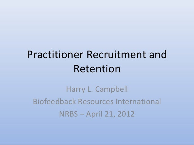 Practitioner Recruitment and          Retention         Harry L. Campbell Biofeedback Resources International        NRBS ...
