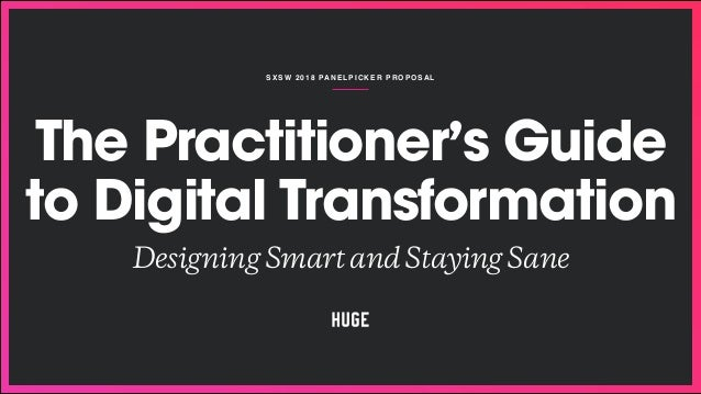 SXSW 2018 PANELPICKER P ROPOSAL The Practitioner's Guide to Digital Transformation DesigningSmartandStayingSane