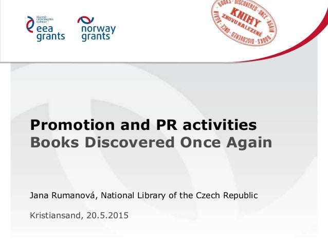 Promotion and PR activities Books Discovered Once Again Jana Rumanová, National Library of the Czech Republic Kristiansand...