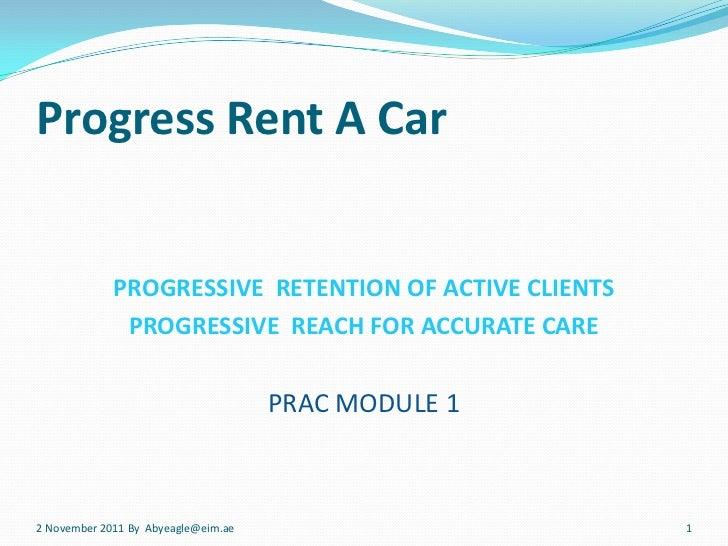 Progress Rent A Car             PROGRESSIVE RETENTION OF ACTIVE CLIENTS              PROGRESSIVE REACH FOR ACCURATE CARE  ...