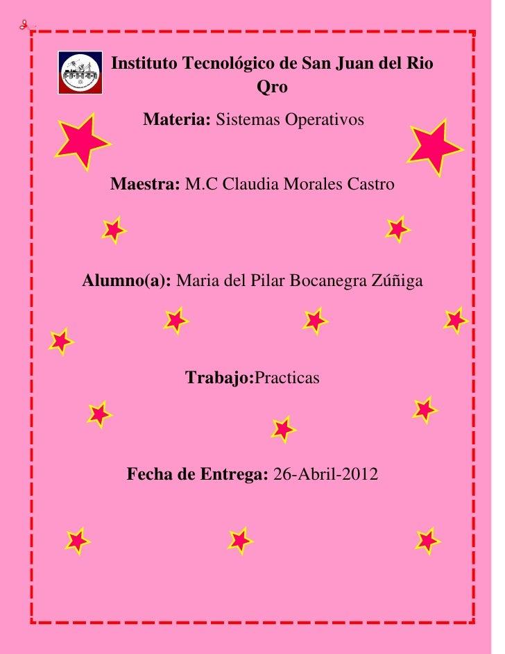 Instituto Tecnológico de San Juan del Rio                      Qro       Materia: Sistemas Operativos   Maestra: M.C Claud...