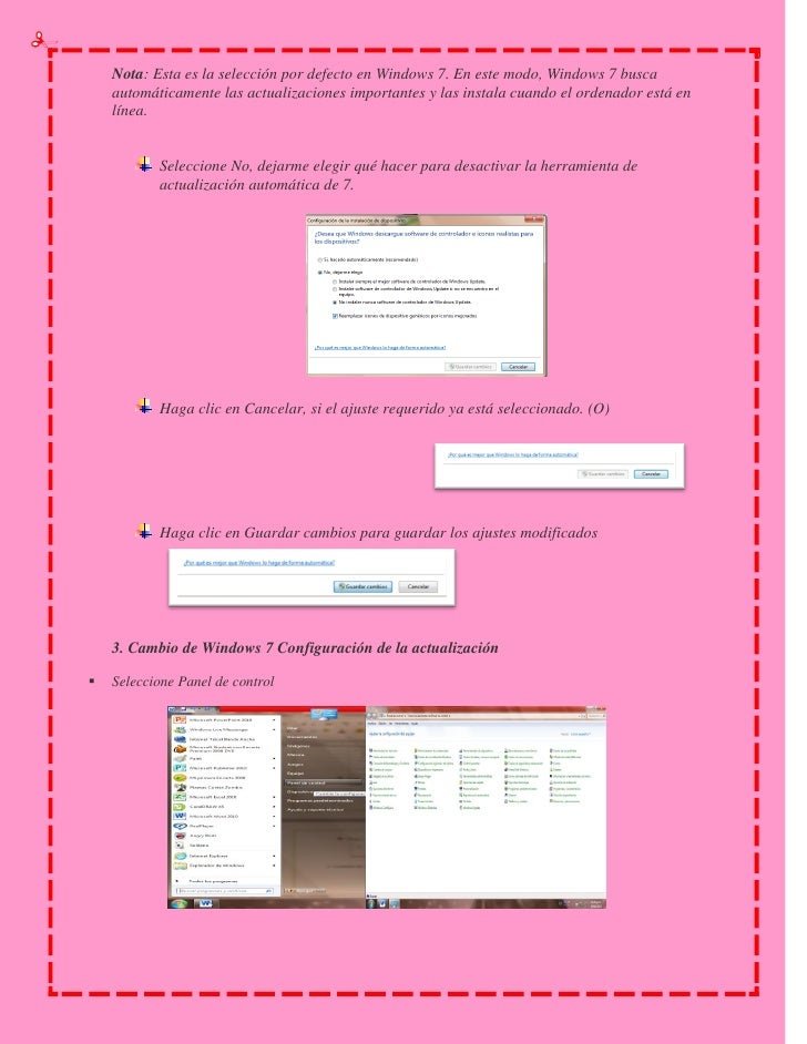    Haga clic en icono de Windows Update    Haga clic en Cambiar enlace Configuración en el panel de la izquierda o cualq...