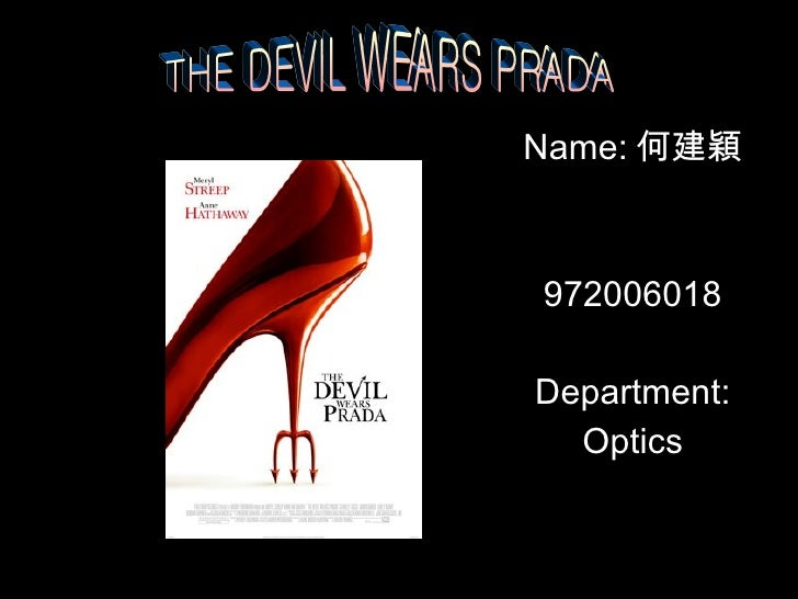 Name: 何建穎 972006018 Department: Optics THE DEVIL WEARS PRADA