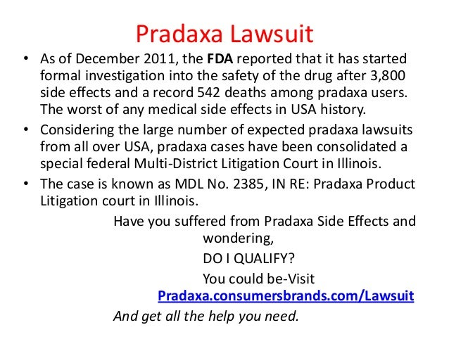 Pradaxa Lawsuit• As of December 2011, the FDA reported that it has started  formal investigation into the safety of the dr...
