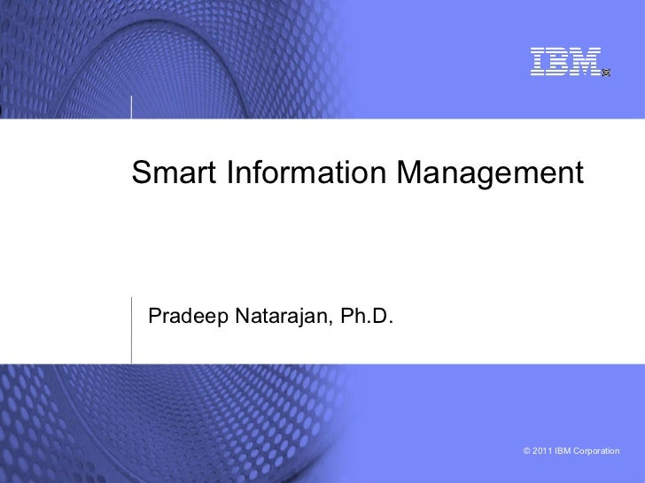 Smart Information Management Pradeep Natarajan, Ph.D.